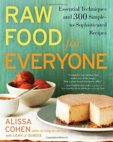 Raw Food for Everyone: Essential Techniques and 300 Simple-to-Sophisticated Recipes by Alissa Cohen